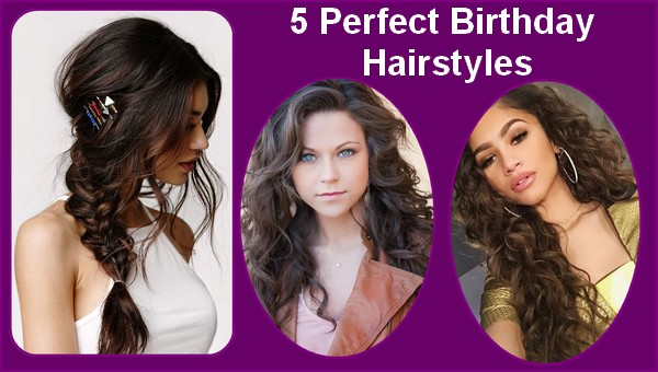 5 Perfect, Birthday, Hairstyles 2019
